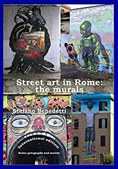 Street art in Rome: the murals (Photography and society Book 4) by [Benedetti, Stefano]