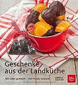 Geschenke aus der Landküche: Mit Liebe gemacht - mit Freude verpackt
