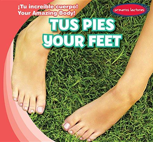 Tus pies/ Your Feet (Tu Increíble Cuerpo!/ Your Amazing Body!) por Liza Raine