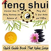 Feng Shui: A Feng Shui Quick Guide Book That Makes Sense - Discover How To Bring Harmony and Balance of Feng Shui to Your Home and Office: (Feng Shui Home, ... Home Decor by Sam Siv) (English Edition)