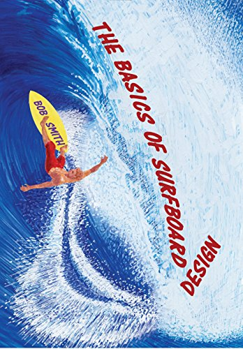 The Basics of Surfboard Design: What Your Shaper Isn't Telling You (English Edition)