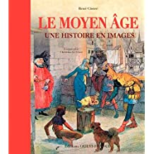 Le Moyen Age, une Histoire en Images