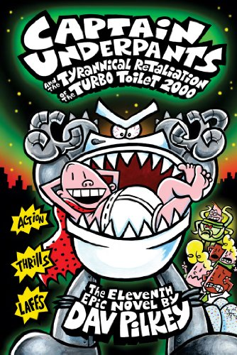 Captain Underpants and the Tyrannical Retaliation of the Turbo Toilet 2000 (Captain Underpants #11