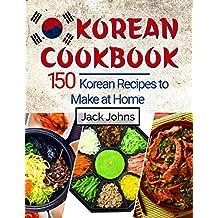 Korean Cookbook: 150 Korean Recipes to Make at Home (English Edition)