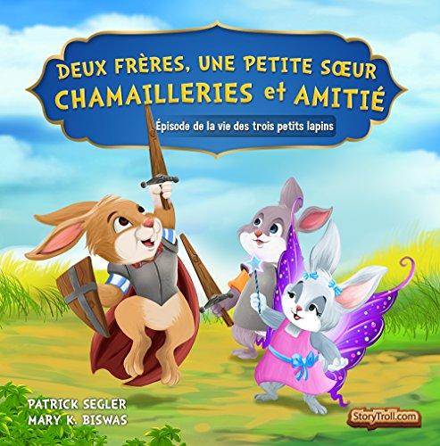 Deux frères, une petite sœur – Chamailleries et amitié: Épisode de la vie des trois petits lapins (Livres de valeur pour enfants t. 3) par Patrick Segler