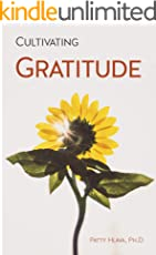 Cultivating Gratitude: Enhance your life and relationships with the simple power of gratitude
