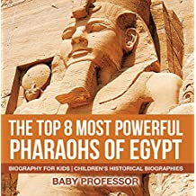 The Top 8 Most Powerful Pharaohs of Egypt - Biography for Kids | Children's Historical Biographies