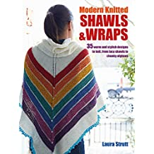 Modern Knitted Shawls and Wraps: 35 warm and stylish designs to knit, from lacy shawls to chunky afghans