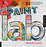 Paint Lab: 52 Creative Exercises inspired by Artists, Materials, Time, Place, and Method (Lab Series)