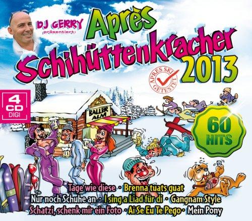 Après Schihüttenkracher 2013 - 60 Apre Ski Hits inkl. Gangnam Style, Tage wie diese, Brenna tuats guat, Nur noch Schuhe an uva. (Schuhe Style Gangnam)