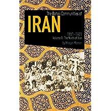 The Baha'i Communities Of Iran, 1851-1921: Volume 1: The North of Iran (English Edition)