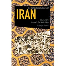 The Baha'i Communities Of Iran, 1851-1921: Volume 1: The North of Iran (English Edition)
