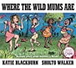 Where the Wild Mums are Hardcover February 19, 2015