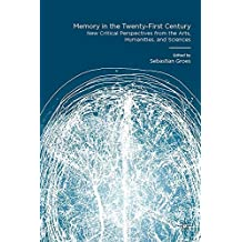 Memory in the Twenty-First Century: New Critical Perspectives from the Arts, Humanities, and Sciences