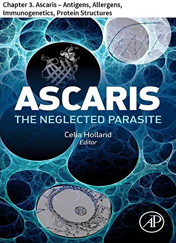 Ascaris: The Neglected Parasite: Chapter 3. Ascaris – Antigens, Allergens, Immunogenetics, Protein Structures por Malcolm W. Kennedy epub