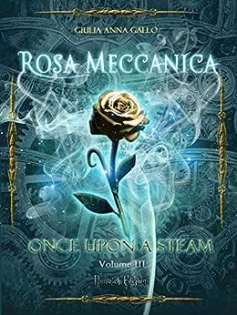 Rosa Meccanica (Once Upon a Steam Vol. 3) di [Gallo, Giulia Anna]
