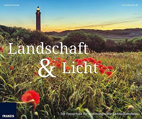 Panorama Landschaft und Licht: Die Fotoschule für stimmungsvolle Landschaftsfotos - 1 Licht Landschaft Licht
