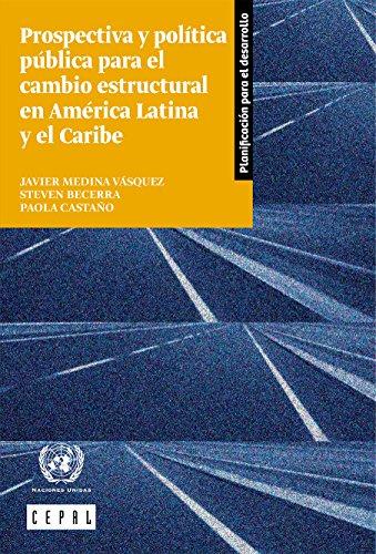 Prospectiva y política pública para el cambio estructural en América Latina y el Caribe por Comisión Económica para América Latina y el Caribe (CEPAL)