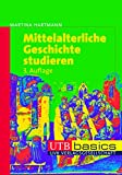 Mittelalterliche Geschichte studieren (utb basics, Band 2575)