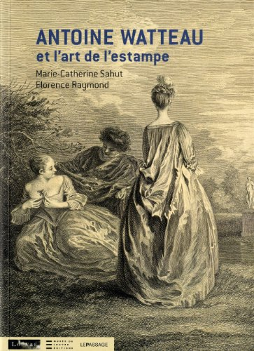 Antoine Watteau et l'art de l'Estampe