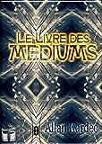 Le livre des MEDIUMS - Format Kindle - 2,88 €