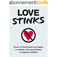 Love Stinks: Words of Redemption (and Rage) for Break-Ups, Rejections, and Broken Hearts (English Edition)