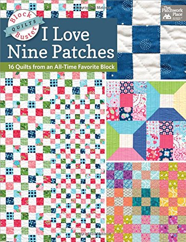 Block-Buster Quilts - I Love Nine Patches: 16 Quilts from an All-Time Favorite Block