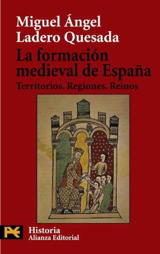 La formación medieval de España: Territorios. Regiones. Reinos (El Libro De Bolsillo - Historia) por Miguel Ángel Ladero Quesada
