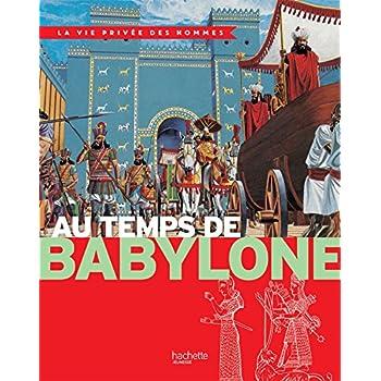 Au temps de Babylone: La Vie Privée des Hommes