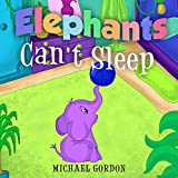 Book For Kids: Elephants Can't Sleep: (Children's book about a Cute Elephant That Doesn't Like His Bedtime Routine, Picture Books, Preschool Books, Ages 3-5, Baby Books, Kids Book, Bedtime Story)