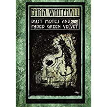 Dust Motes and Faded Green Velvet by Emma Whitehall (2014-08-02)