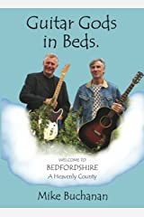 Guitar Gods in Beds. (Bedfordshire: A Heavenly County) Kindle Edition