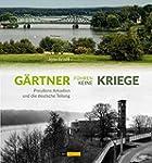 Gärtner führen keine Kriege: Preußens...