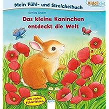 Das kleine Kaninchen entdeckt die Welt. Mein Fühl- und Streichelbuch: Kiddilight: