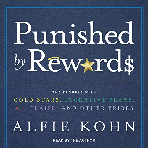 Punished by Rewards: The Trouble with Gold Stars, Incentive Plans, A�s, Praise, and Other Bribes