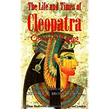 The Life and Times of Cleopatra, Queen of Egypt (Illustrations): A Study in the Origin of the Roman Empire (English Edition)