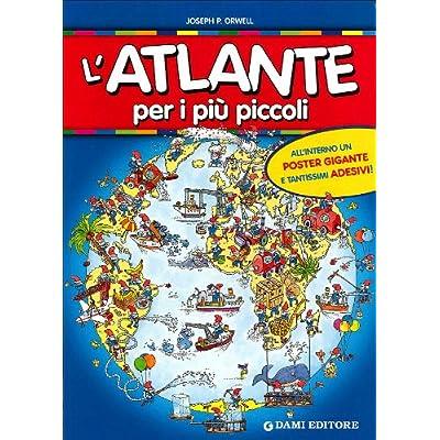 L'atlante Per I Più Piccoli. Con Adesivi. Ediz. Illustrata. Con Gadget