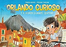 Orlando Curioso - E il Segreto di Monte Sbuffone di [Radice, Teresa, Turconi, Stefano]