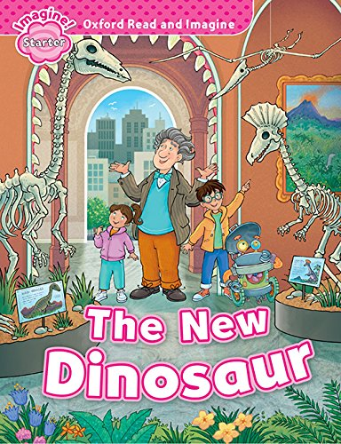 Oxford Read and Imagine Starter The New Dinosaur