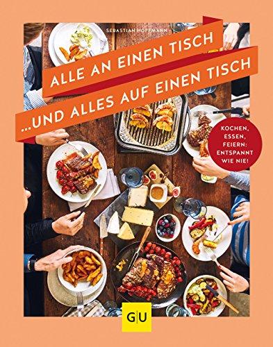 Alle an einen Tisch ... und alles auf einen Tisch: Kochen, essen, feiern: entspannt wie nie! (GU Themenkochbuch)
