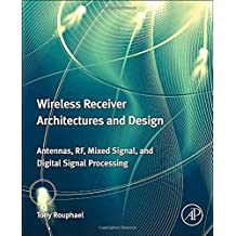 Wireless Receiver Architectures and Design: Antennas, Rf, Mixed Signal, and Digital Signal Processing
