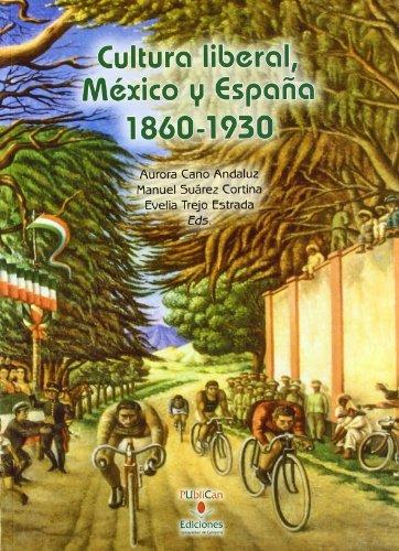 Cultura liberal, México y España 1860-1930 (Historia)