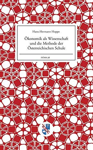 Ökonomik als Wissenschaft und die Methode der Österreichischen Schule (Mises.at, Band 1)
