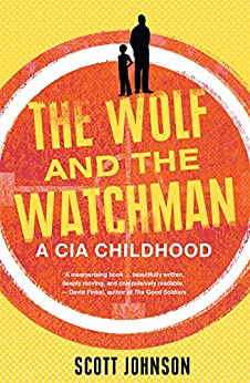 The Wolf and the Watchman: a CIA childhood by [Johnson, Scott]