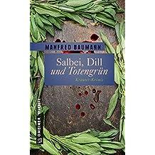 Salbei, Dill und Totengrün: 9 Kräuter-Krimis (Garten-Krimis im GMEINER-Verlag) (Kriminalromane im GMEINER-Verlag)