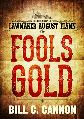 Fools Gold (The Chronicles of Lawmaker August Flynn Book 1) (English Edition) par Bill C Cannon