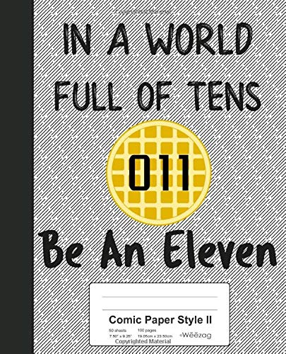 Comic Paper Style II: In A World Full Of Tens Be An Eleven Book (Weezag Comic Paper Style II Notebook, Band 55)