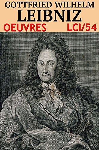 Godefroi Guillaume Leibniz - Oeuvres: lci-54 (lci-eBooks) par Godefroi Guillaume Leibniz