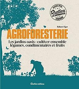 Agroforesterie (Les jardins oasis : cultiver ensemble légumes, condimentaires et fruits) (Les nouvelles approches du jardin)