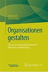 Organisationen gestalten: Eine kurze organisationstheoretisch informierte Handreichung Kindle Ausgabe
